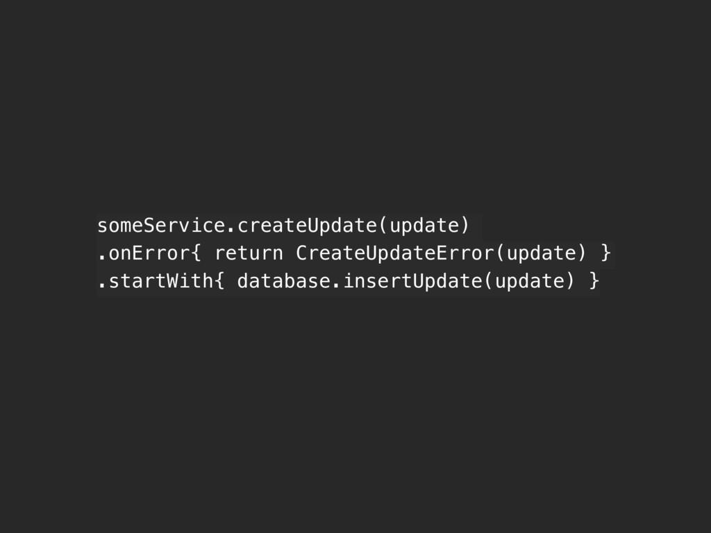 someService.createUpdate(update) .onError{ retu...