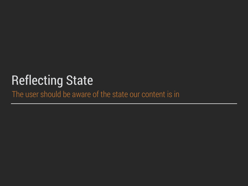 Reflecting State The user should be aware of th...