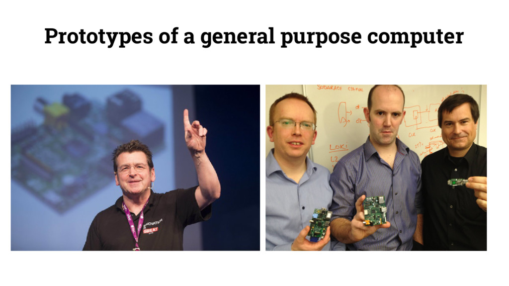 Prototypes of a general purpose computer