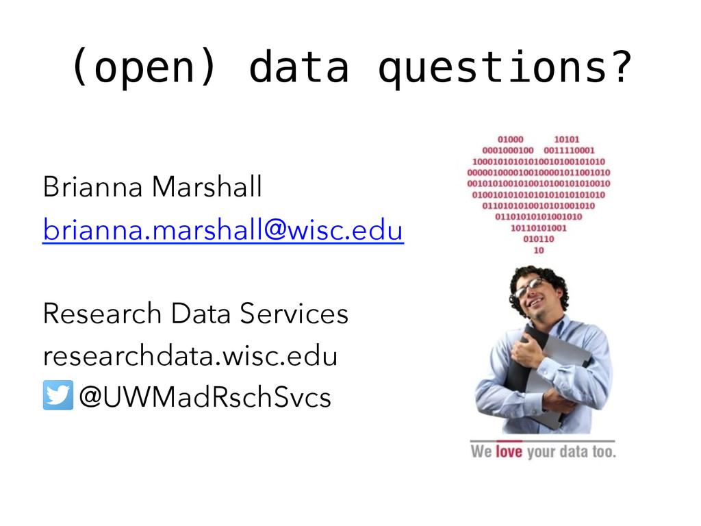 (open) data questions?! Brianna Marshall briann...