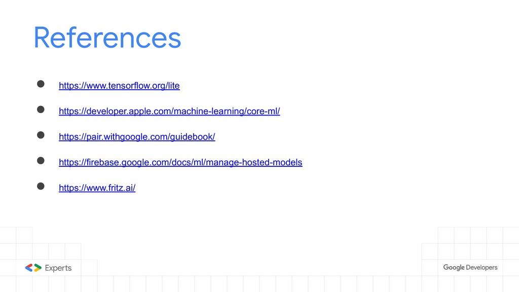 References ● https://www.tensorflow.org/lite ● ...