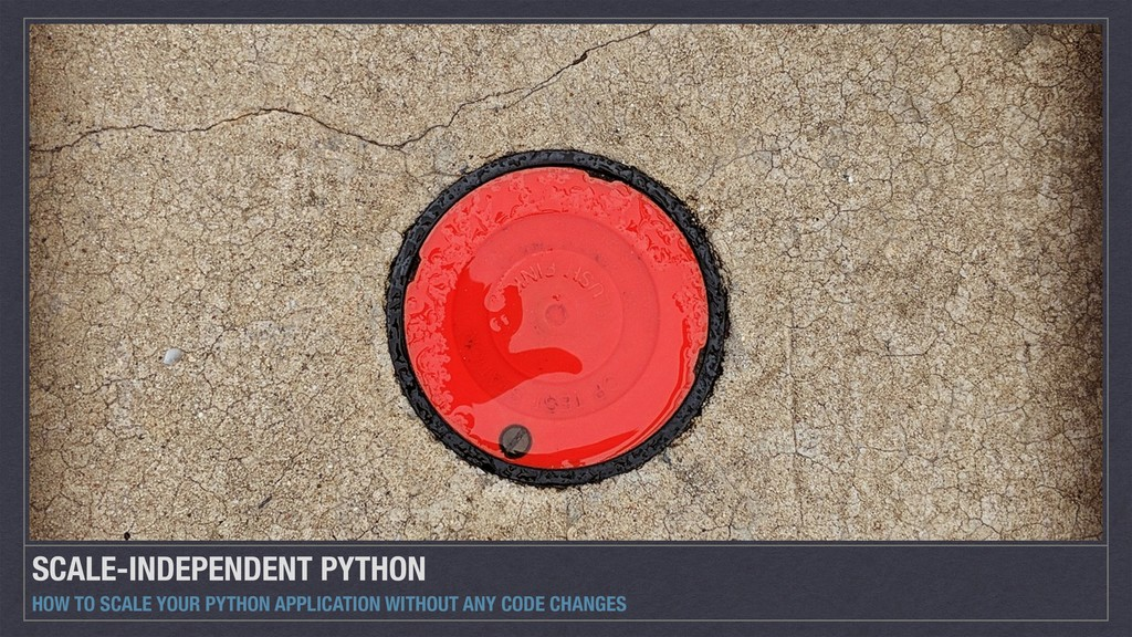 SCALE-INDEPENDENT PYTHON HOW TO SCALE YOUR PYTH...