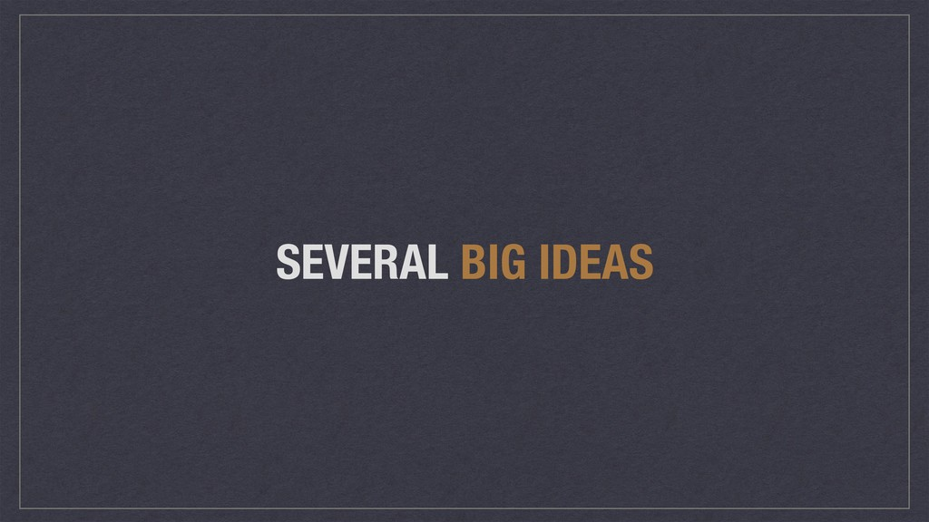 SEVERAL BIG IDEAS