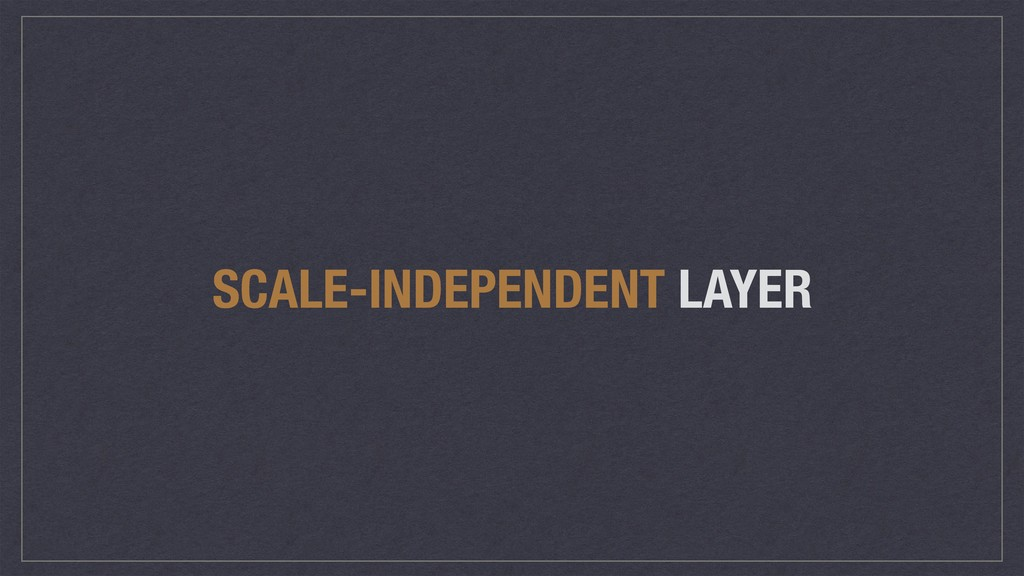 SCALE-INDEPENDENT LAYER