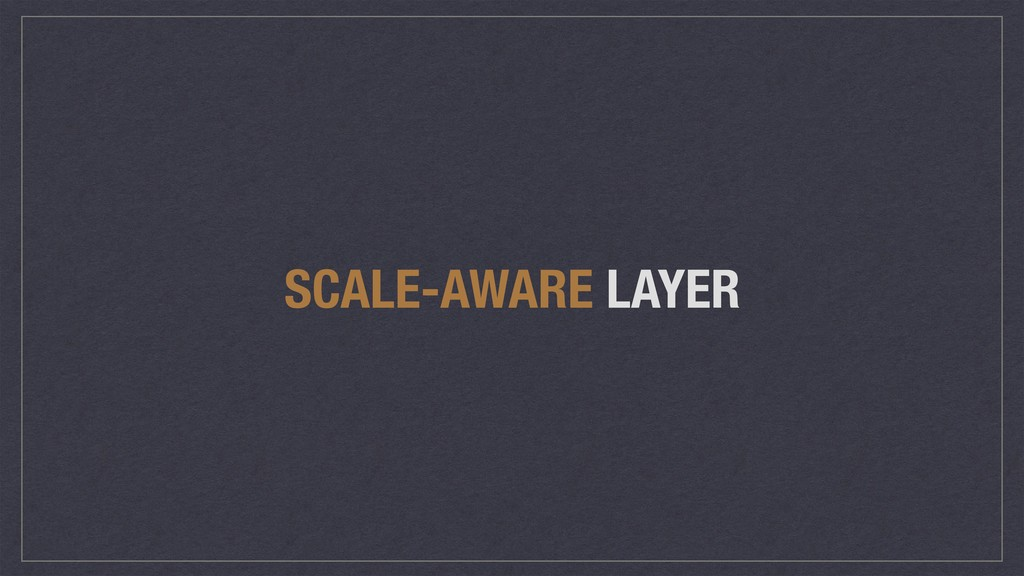 SCALE-AWARE LAYER