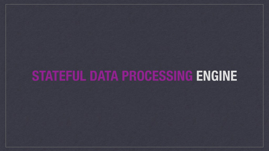 STATEFUL DATA PROCESSING ENGINE