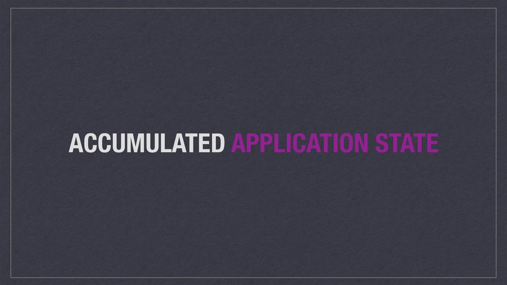 ACCUMULATED APPLICATION STATE