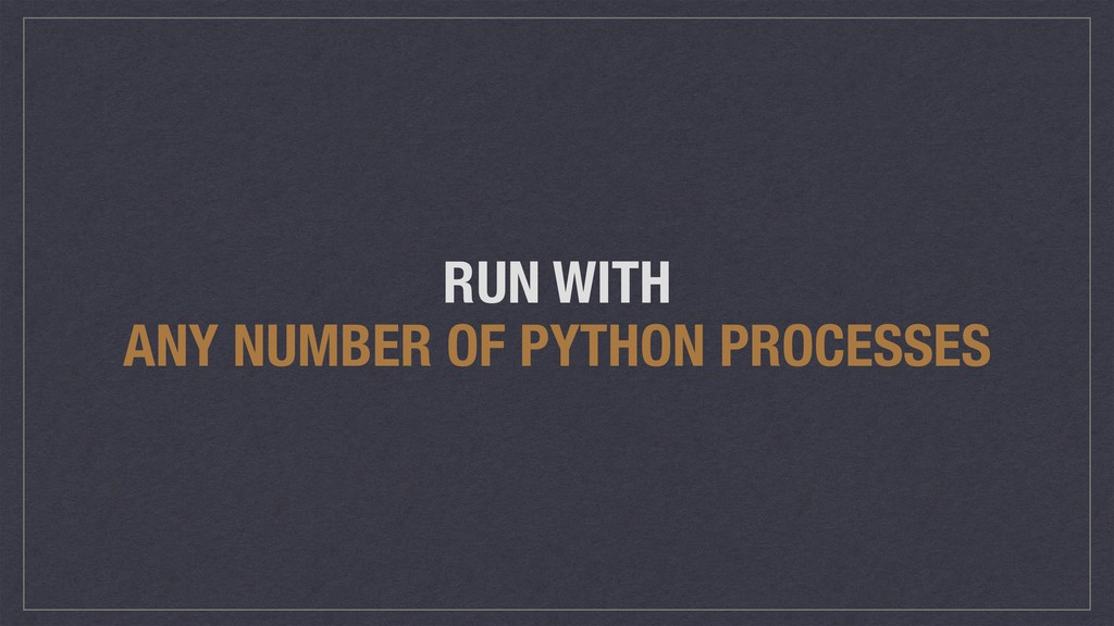 RUN WITH ANY NUMBER OF PYTHON PROCESSES