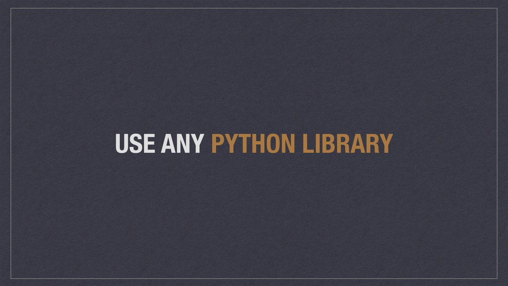 USE ANY PYTHON LIBRARY