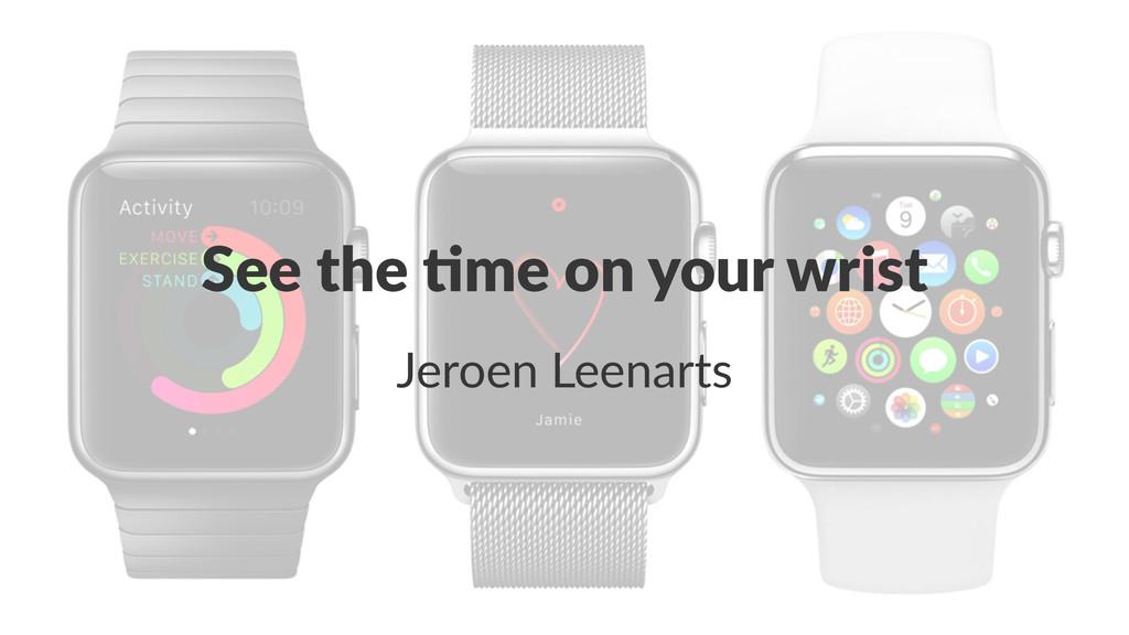 See#the#&me#on#your#wrist Jeroen&Leenarts