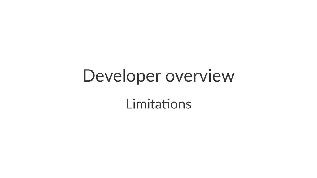 Developer(overview Limita&ons
