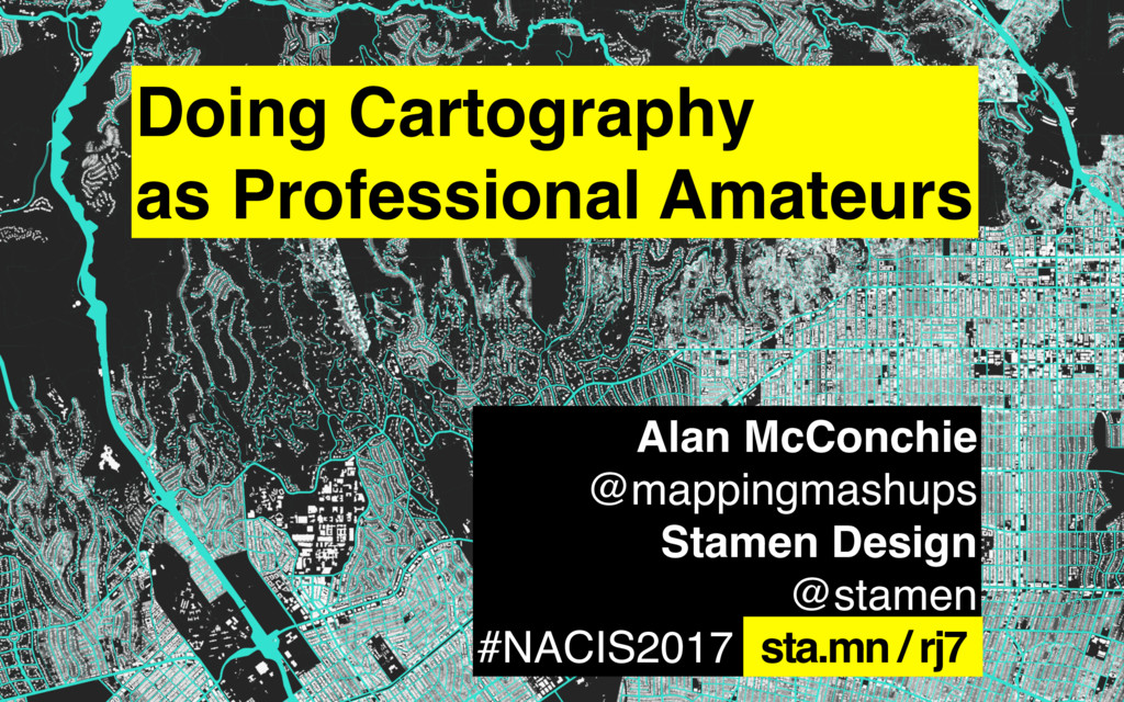 Alan McConchie @mappingmashups Stamen Design @s...