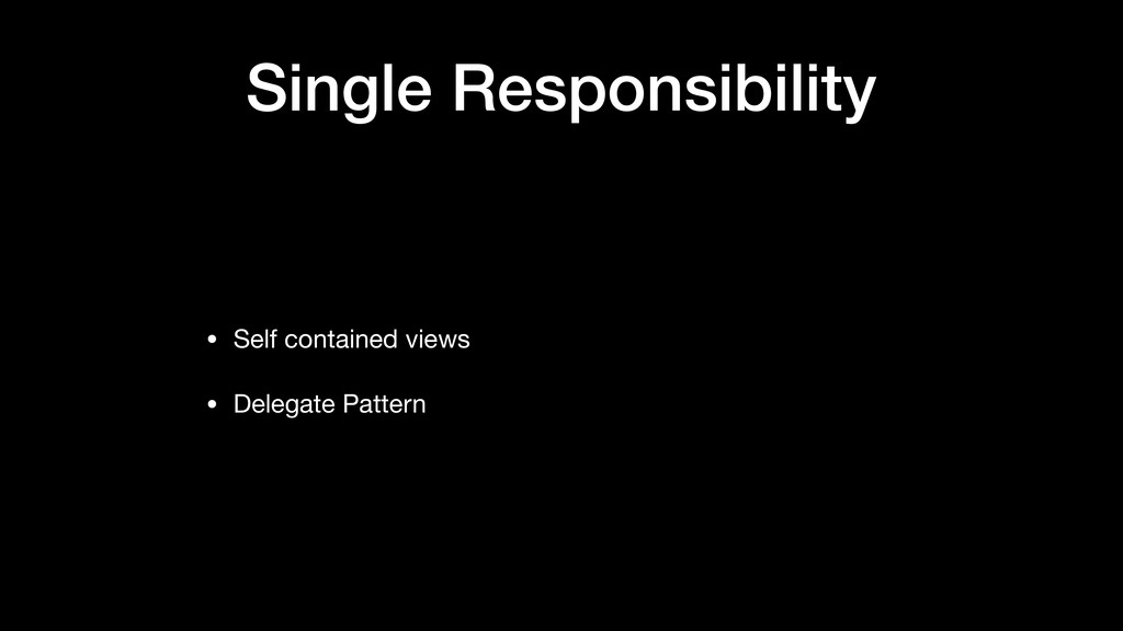 Single Responsibility • Self contained views  •...