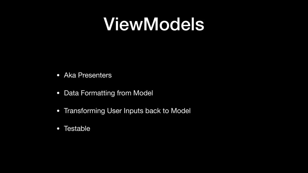 ViewModels • Aka Presenters   • Data Formatting...