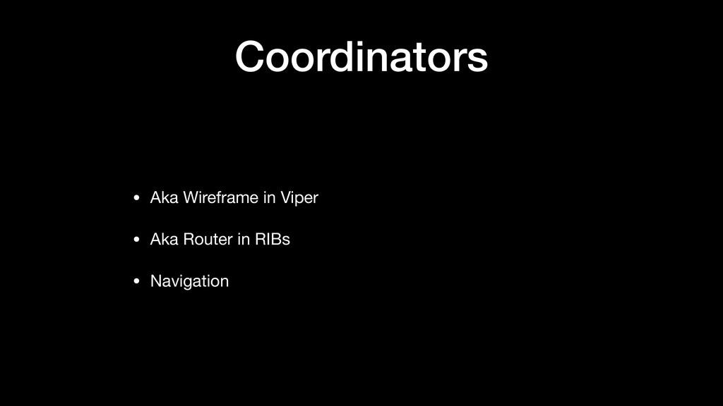Coordinators • Aka Wireframe in Viper  • Aka Ro...