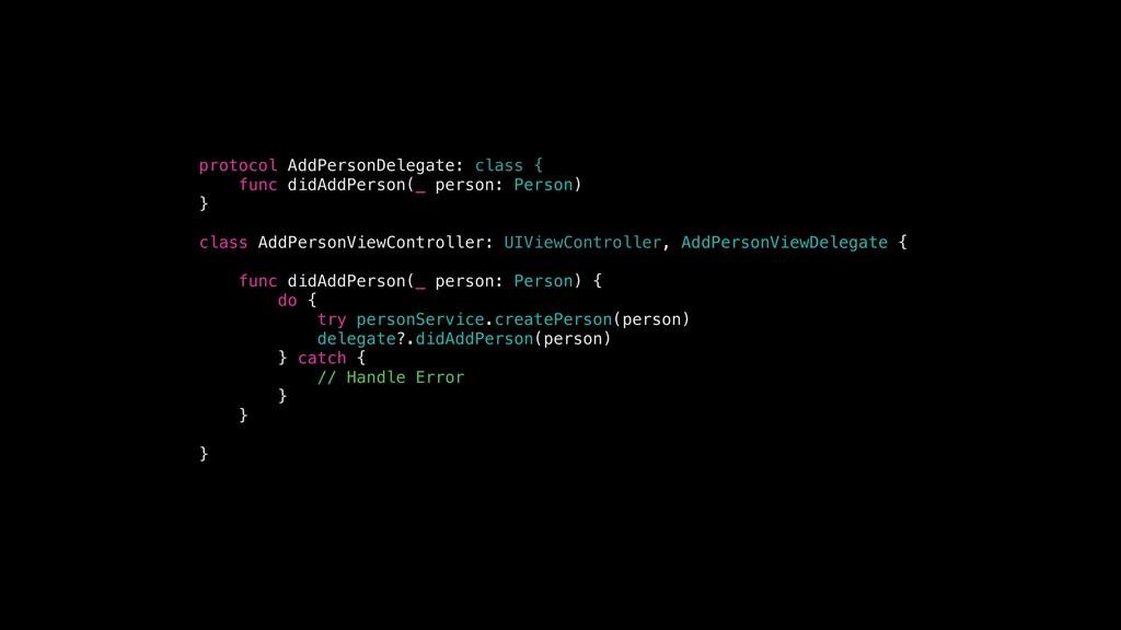 protocol AddPersonDelegate: class { func didAdd...