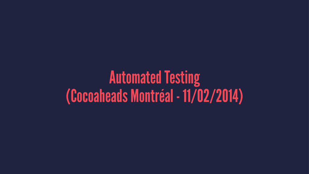 Automated Testing (Cocoaheads Montréal - 11/02/...