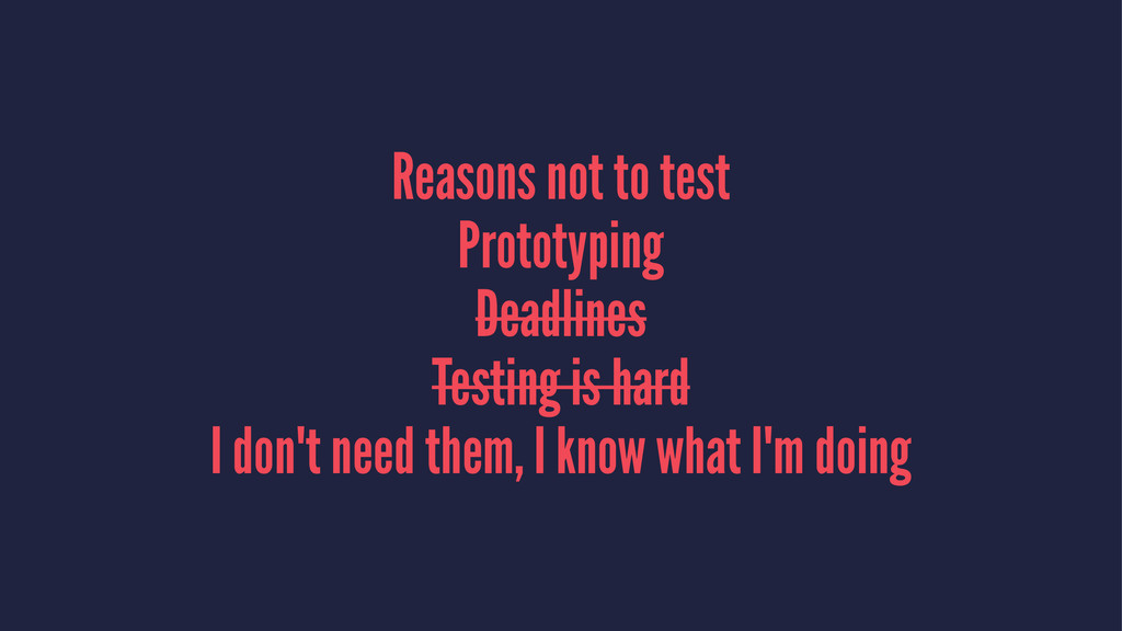 Reasons not to test Prototyping Deadlines Testi...