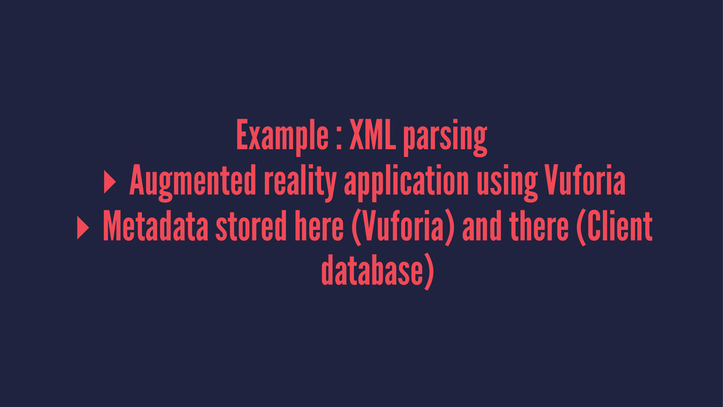 Example : XML parsing ▸ Augmented reality appli...