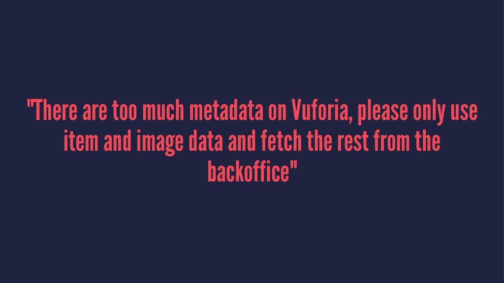 """There are too much metadata on Vuforia, please..."