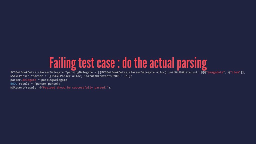 Failing test case : do the actual parsing PCSGe...