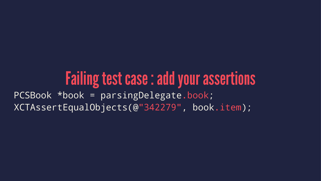 Failing test case : add your assertions PCSBook...