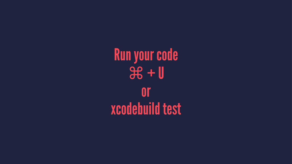 Run your code ⌘ + U or xcodebuild test