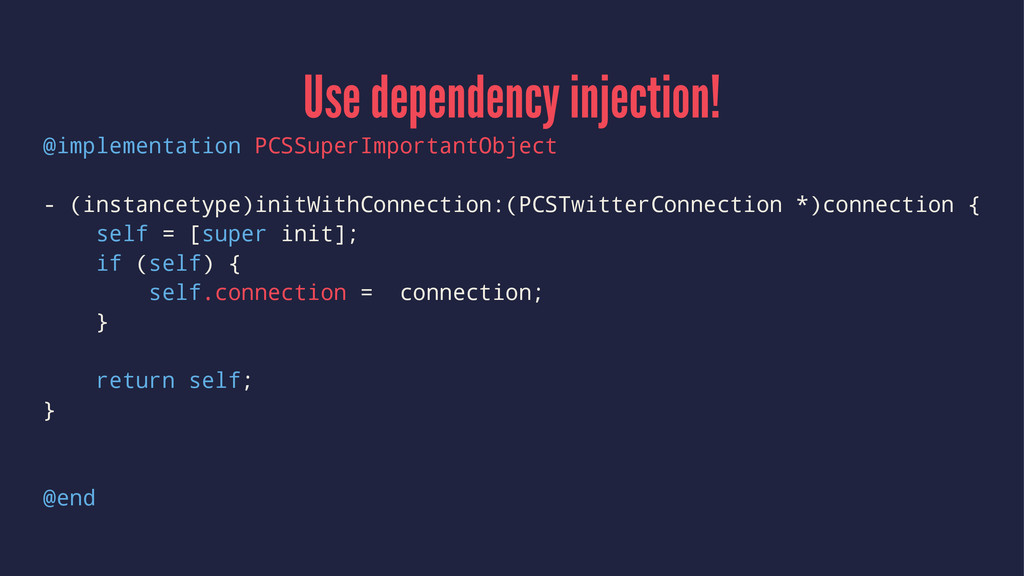 Use dependency injection! @implementation PCSSu...