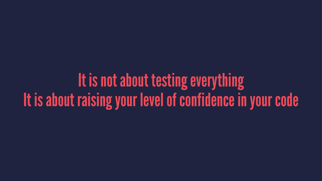 It is not about testing everything It is about ...