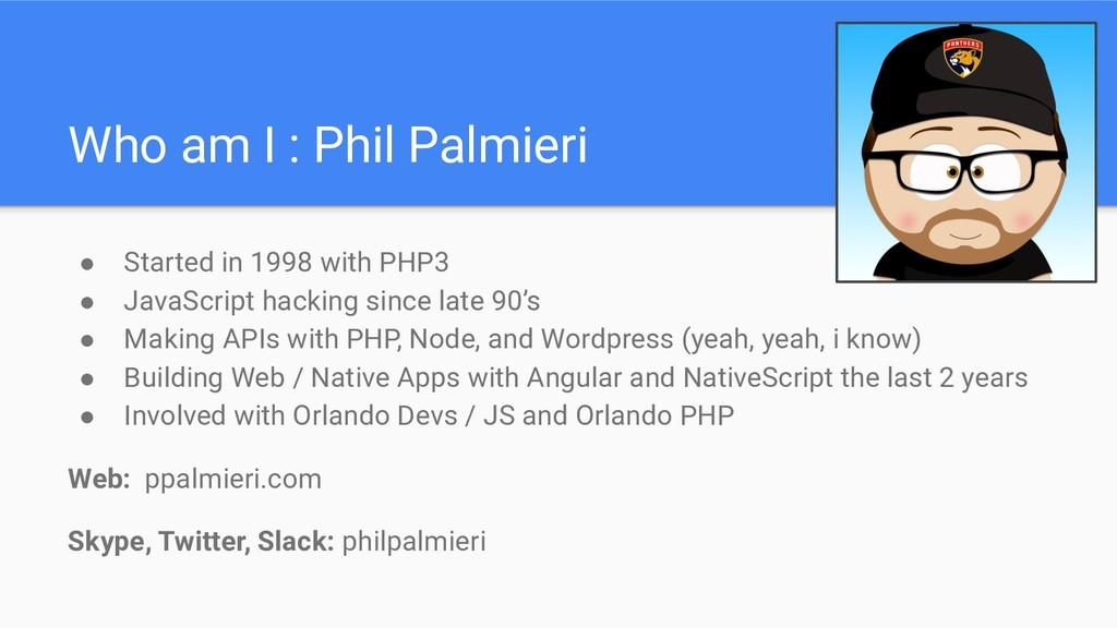 Who am I : Phil Palmieri ● Started in 1998 with...