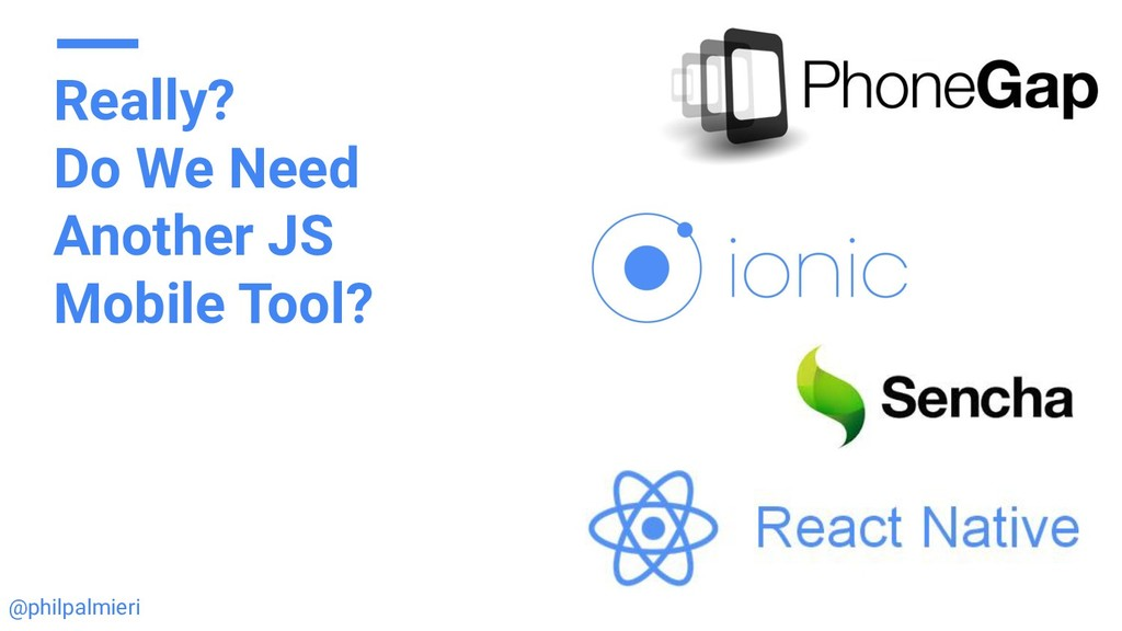 Really? Do We Need Another JS Mobile Tool? @phi...
