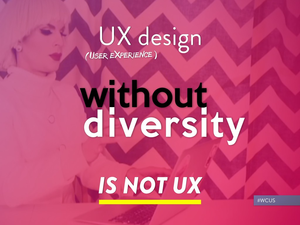 IS NOT UX UX design (User eXperience) #WCUS