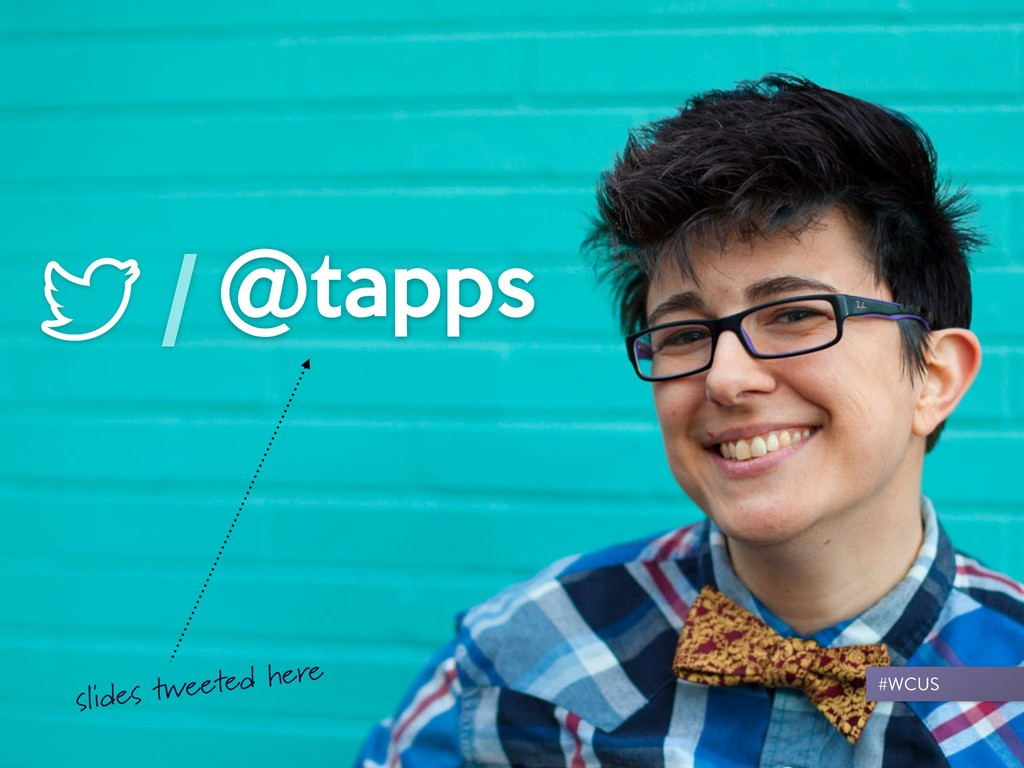 @tapps / slides tweeted here #WCUS