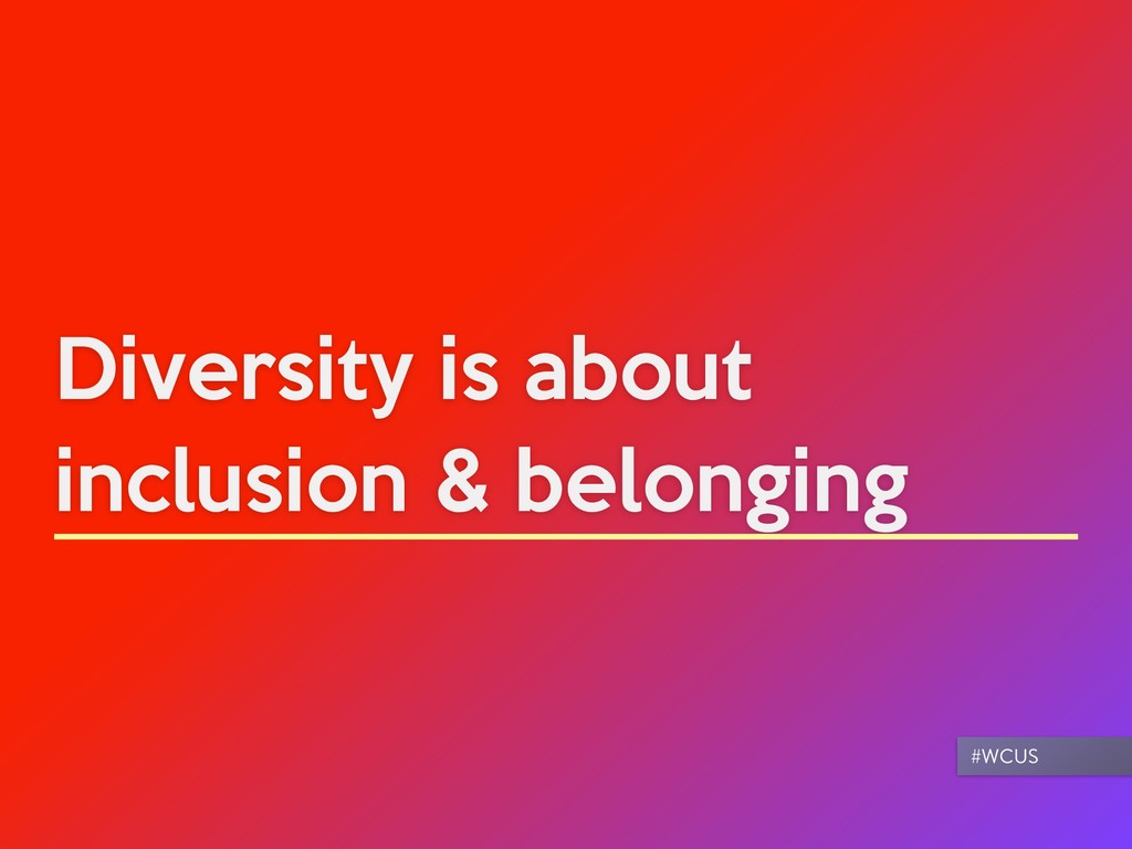 Diversity is about inclusion & belonging #WCUS