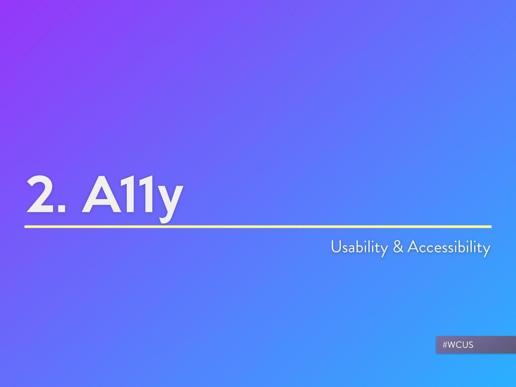 2. A11y Usability & Accessibility #WCUS