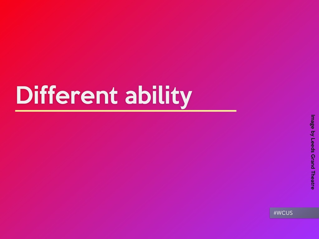 Different ability #WCUS Image by Leeds Grand Th...