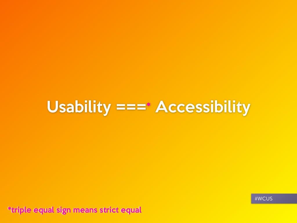 Usability ===* Accessibility #WCUS *triple equa...