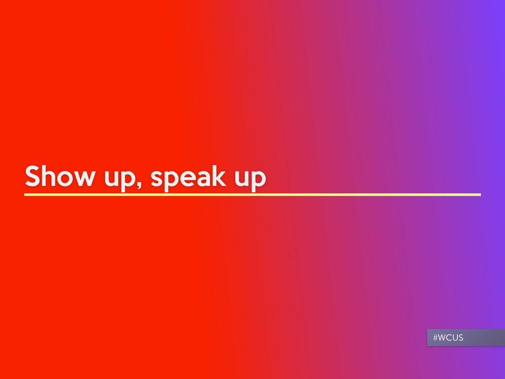 Show up, speak up #WCUS