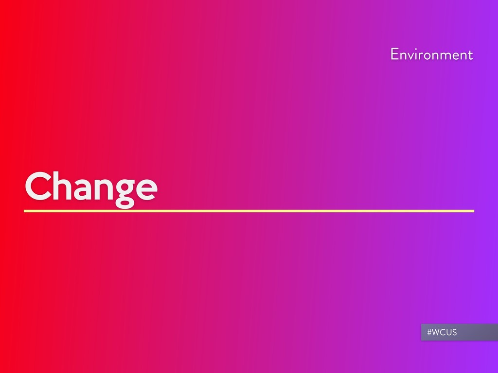 Change Environment #WCUS