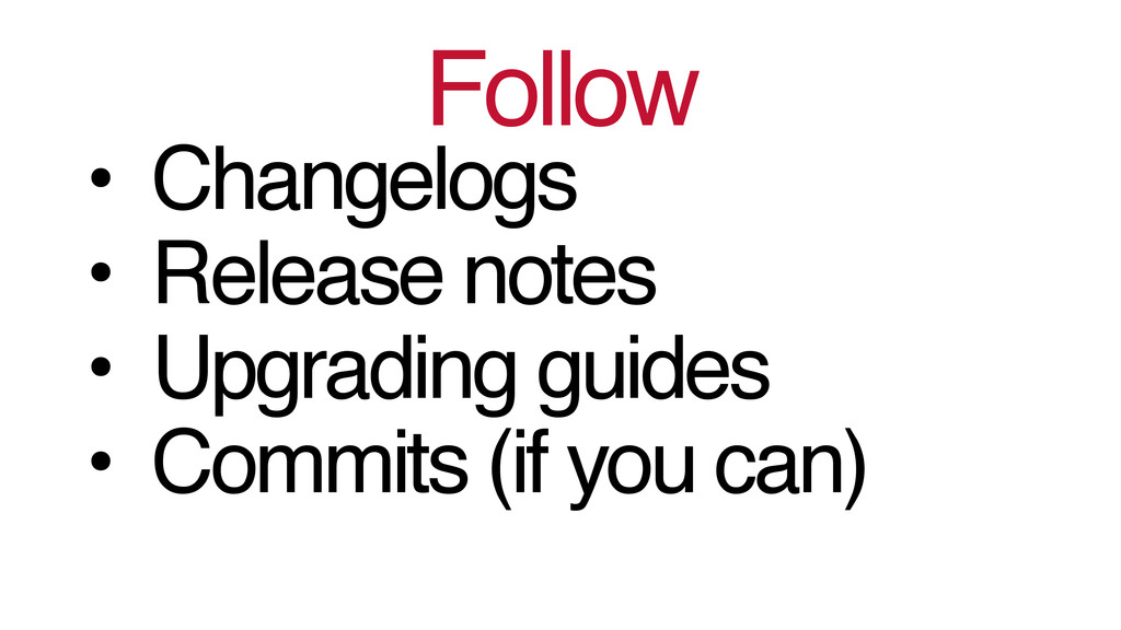 Follow! • Changelogs! • Release notes! • Upgrad...
