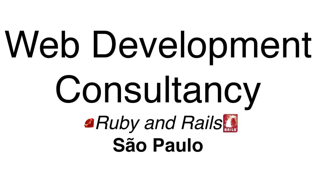 Web Development Consultancy! Ruby and Rails! Sã...