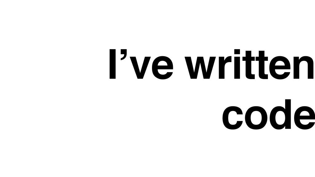 I've written code
