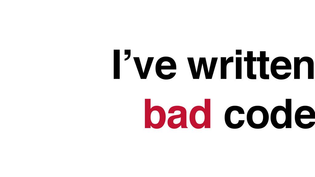 I've written bad code