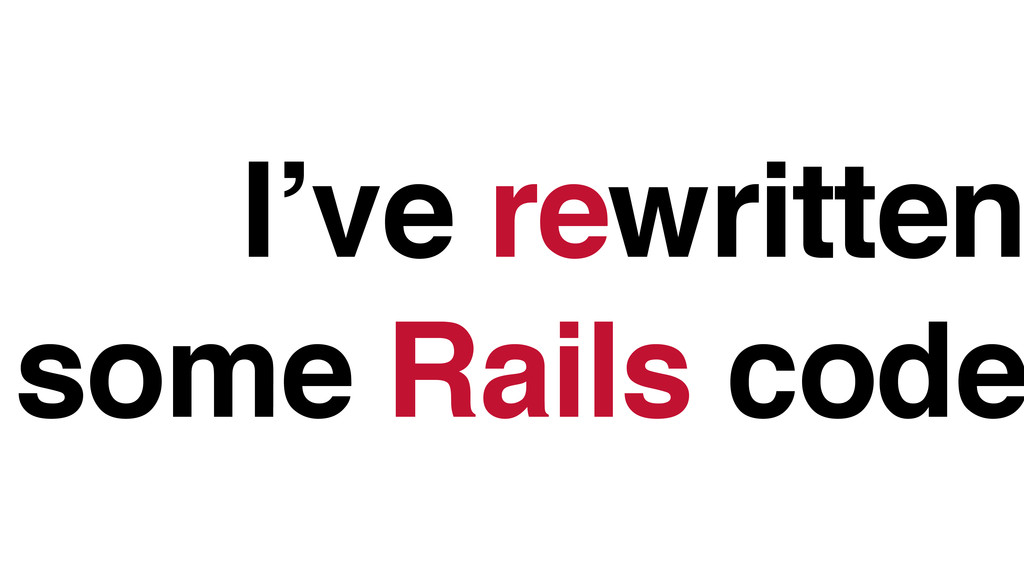 I've rewritten some Rails code