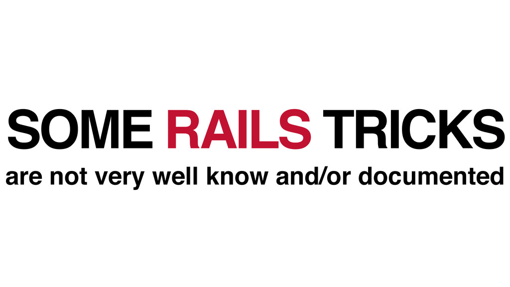 SOME RAILS TRICKS! are not very well know and/o...