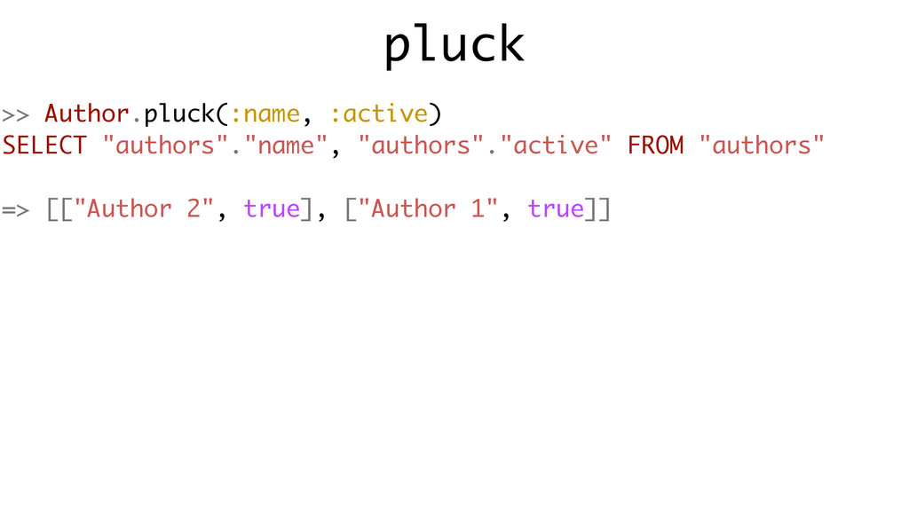 """pluck >> Author.pluck(:name, :active) SELECT """"a..."""