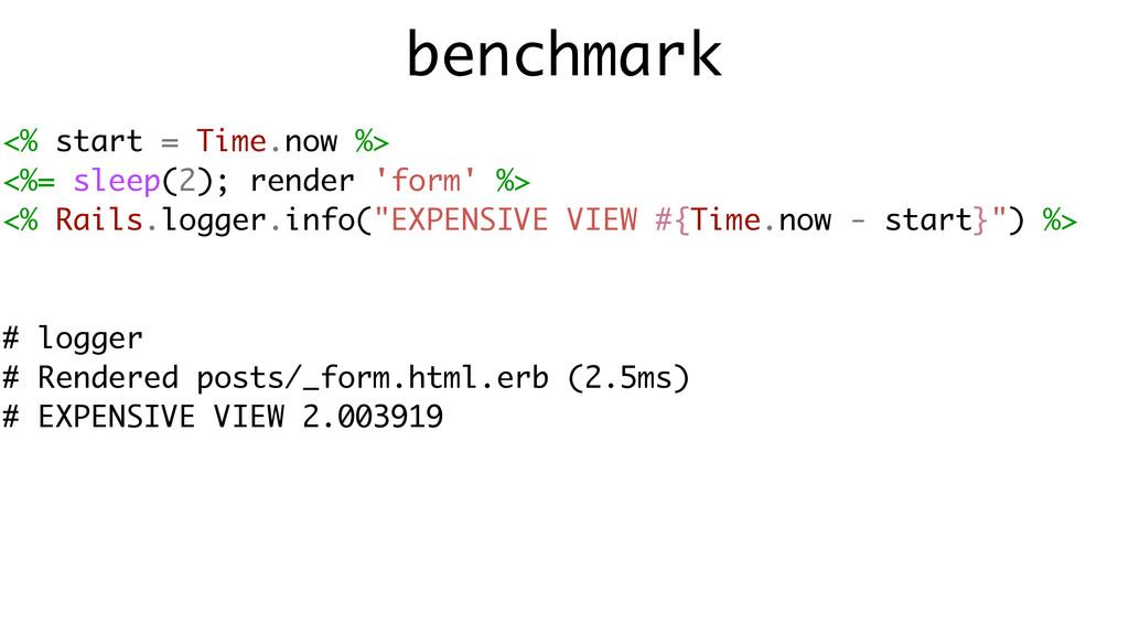 benchmark <% start = Time.now %> <%= sleep(2); ...