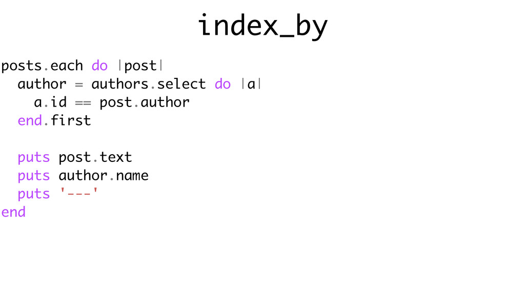 index_by posts.each do |post| author = authors....