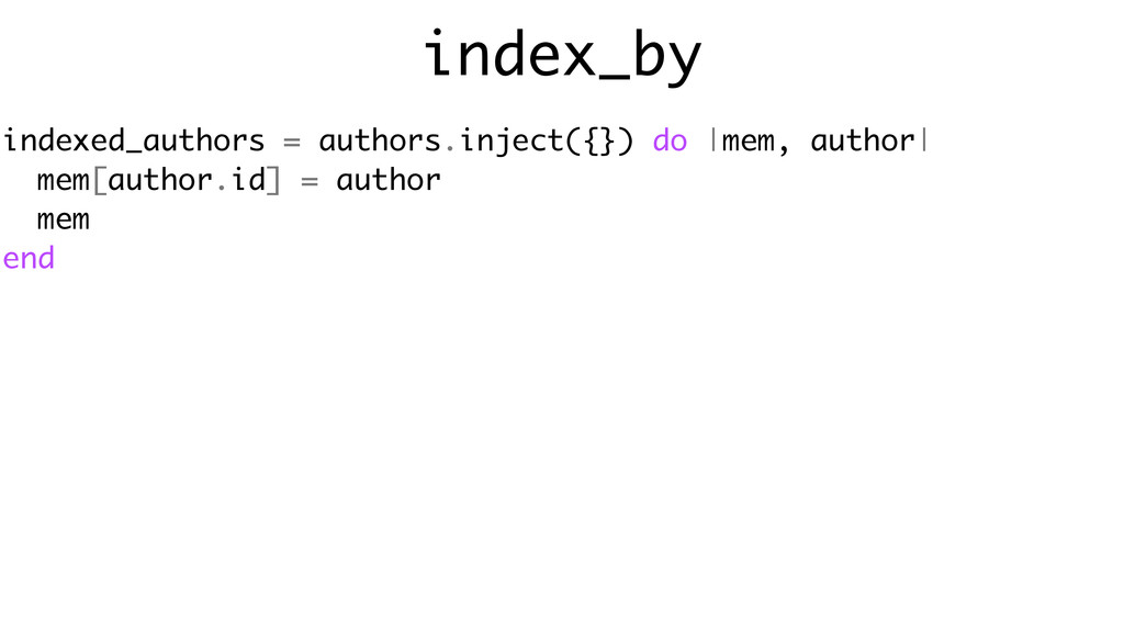 index_by indexed_authors = authors.inject({}) d...