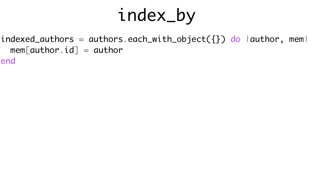 index_by indexed_authors = authors.each_with_ob...